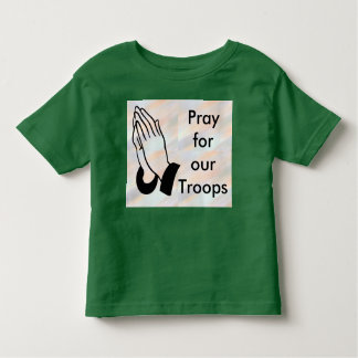 Pray for our troops toddler shirt