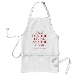 Pray for the living and the dead adult apron