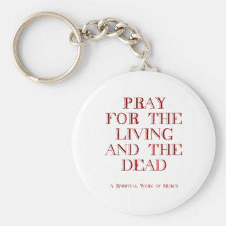 Pray for the living and the dead keychain