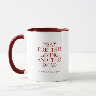 Pray for the living and the dead mug