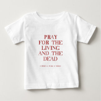 Pray for the living and the dead tees