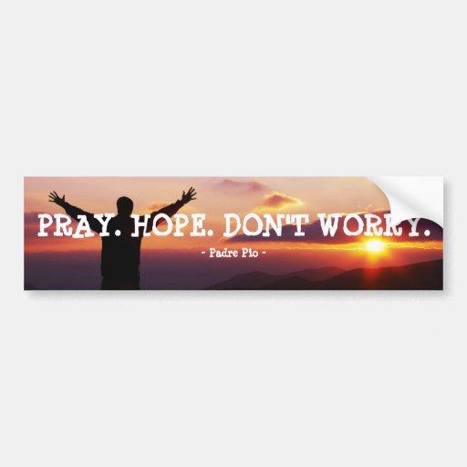PRAY. HOPE. DON'T WORRY BUMPER STICKER