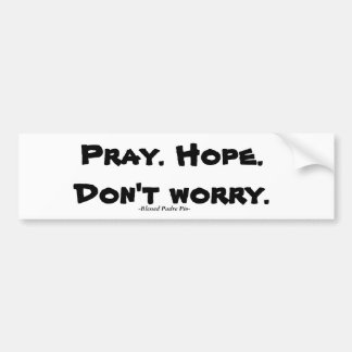 Pray. Hope. Don't Worry. Bumper Stickers