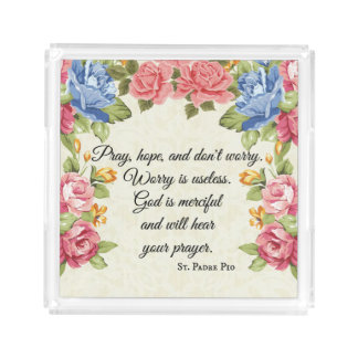 Pray, Hope & Don't Worry Saint Padre Pio Roses Acrylic Tray