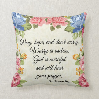 Pray, Hope & Don't Worry Saint Padre Pio Roses Throw Pillow