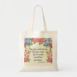 Pray, Hope & Don't Worry Saint Padre Pio Roses Tote Bag