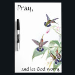 """Pray Hummingbird Birds Flowers Dry Erase Board<br><div class=""""desc"""">Gorgeous  vintage botanical fine art of   Hummingbird Birds   and Orchid Flowers,  with a quote by Martin Luther,  &quot;Pray and let God worry.&quot;    is on this   Dry Erase Board.  Images and quote  are public domain due to expired copyright.</div>"""