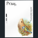 """Pray Let God Worry Birds Dry Erase Board<br><div class=""""desc"""">Wonderful  vintage botanical fine art of   Blue Tit  Birds in habitat,  with a quote by Martin Luther,  &quot;Pray and let God worry.&quot;,     is on this   Dry Erase Board.  Images and quote  are public domain due to expired copyright.</div>"""