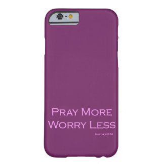Pray More Worry Less Barely There iPhone 6 Case