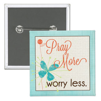 Pray More Worry Less Custom Colossal Button
