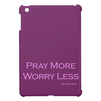 Pray More Worry Less Case For The iPad Mini