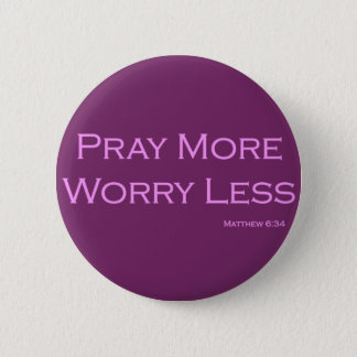 Pray more, worry less pinback button