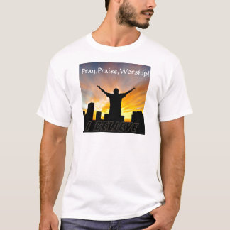 Pray,Praise,Worship!_ T-Shirt