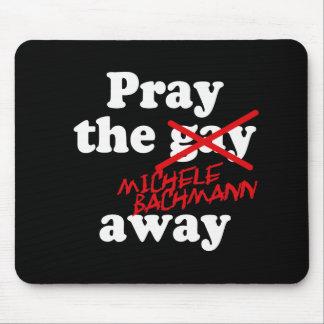 PRAY THE GAY AWAY MICHELE BACHMANN - MOUSEPADS
