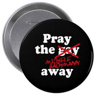 PRAY THE GAY AWAY MICHELE BACHMANN - PINBACK BUTTON
