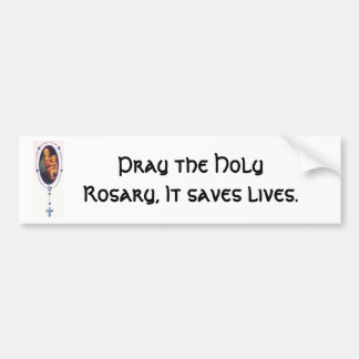 Pray the Holy Rosary, It saves lives. Car Bumper Sticker