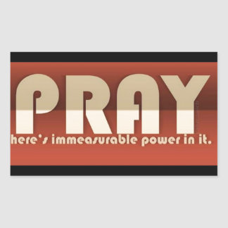 Pray There's Immeasurable Power In It Rectangular Sticker