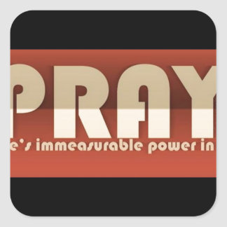 Pray There's Immeasurable Power In It Square Sticker