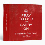 Pray to God and Carry On, Keep Calm Parody 3 Ring Binders