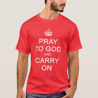 Pray to God and Carry On, Keep Calm Parody T-Shirt