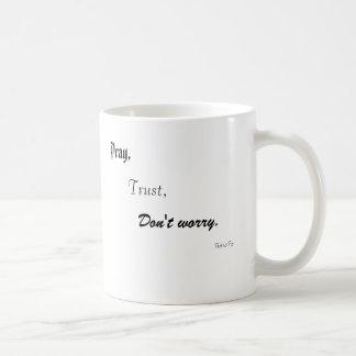 Pray,, Trust,, Don't worry., Padre Pio Classic White Coffee Mug
