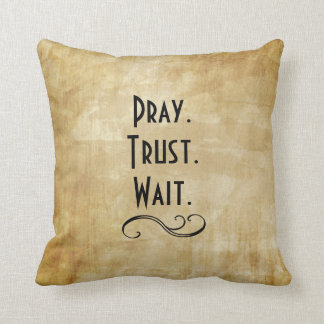 Pray Trust Wait Throw Pillow