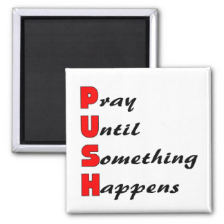 Pray until something happens, PUSH 2 Inch Square Magnet