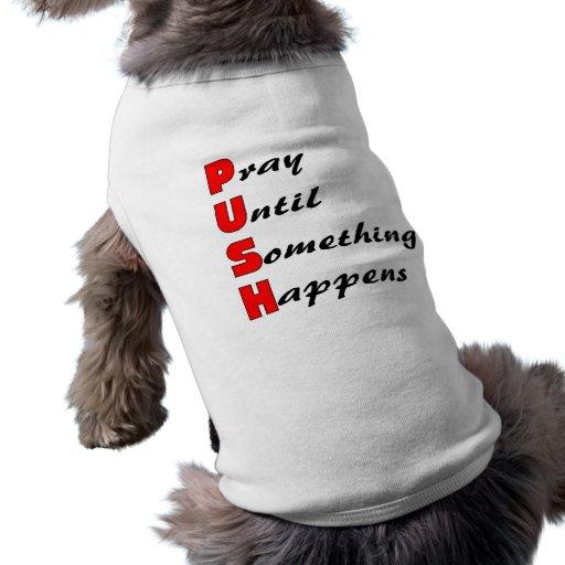 Pray until something happens, PUSH Pet T Shirt