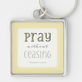 Pray without Ceasing - 1 Thes 5:17 Keychain