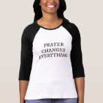 Prayer Changes Everything Christian Quote T-Shirt