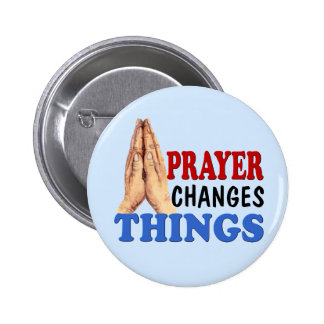 PRAYER CHANGES THINGS 2 INCH ROUND BUTTON