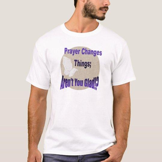 PRAYER CHANGES THINGS T-Shirt