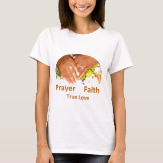 Prayer Faith True Love T-Shirt
