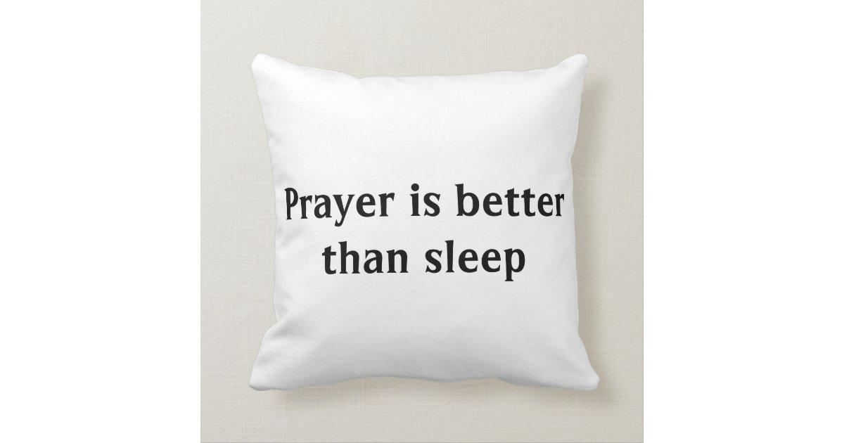 Prayer is better than sleep pillow zazzle for Better than my pillow