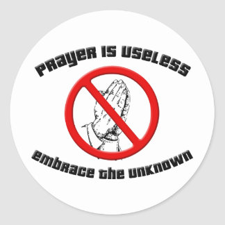 Prayer is Useless; Embrace the Unknown Classic Round Sticker