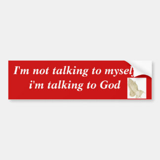 praying_hands, I'm not talking to myself i'm ta... Bumper Stickers