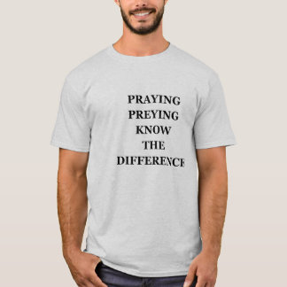 Praying Preying Know The Difference T-Shirt, White T-Shirt