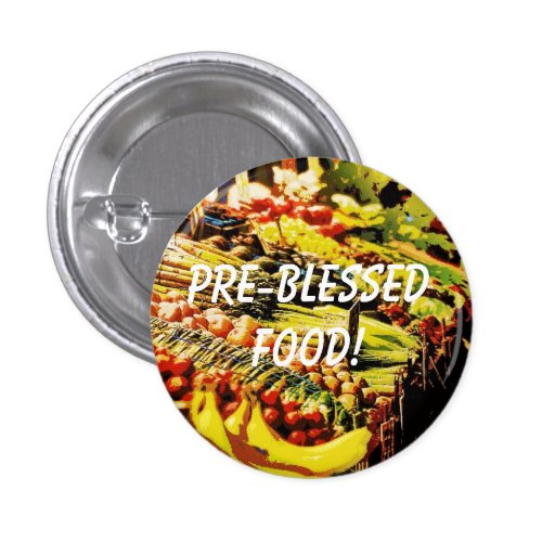 Pre-Blessed Food! Pinback Buttons