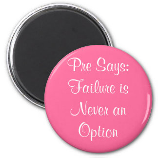 Pre Says: Failure is Never an Option 2 Inch Round Magnet