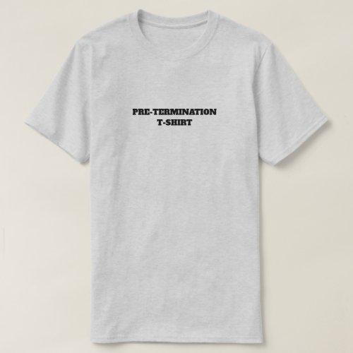 Pre-Termination T-Shirt