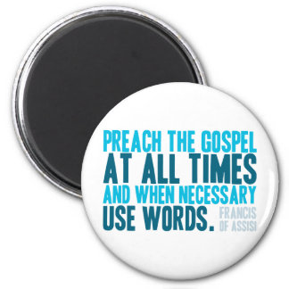 Preach The Gospel At All Times 2 Inch Round Magnet