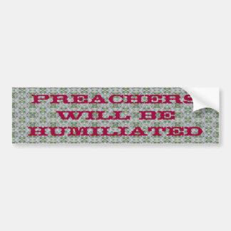 """""""Preachers will be humiliated"""" Car Bumper Sticker"""