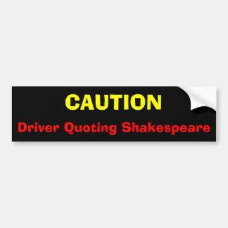 PRECAUCIÓN, conductor que cita a Shakespeare Pegatina Para Auto