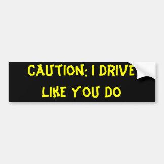 Precaución: Conduzco como usted hago Pegatina Para Auto