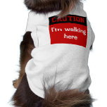 Precaución: Estoy caminando aquí Prenda Mascota