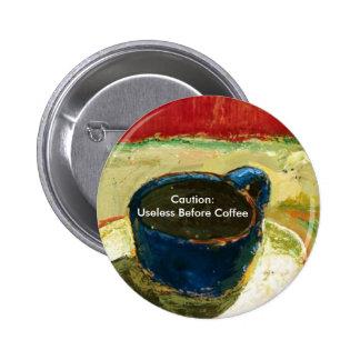 Precaución: Inútil antes de café Pin Redondo 5 Cm