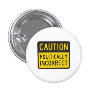 Precaución político incorrecta pin redondo 2,5 cm