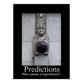 Predictions - Who needs a hypothesis Poster