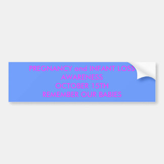 PREGNANCY and INFANT LOSS AWARENESSOCTOBER 15TH... Bumper Sticker