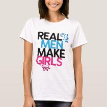 Pregnancy Announcement Real Men Make Girls Shirt